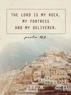 ❥ The Lord is my Rock, my Fortress and my Deliverer.