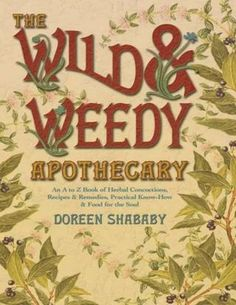 The wild weedy apothecary an a to z book of herb part 1
