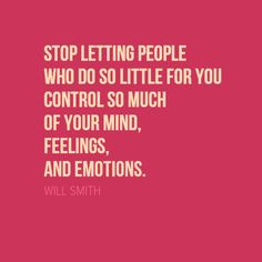 """In-your-face Poster """"Stop letting people who do so little for you control so much of your mind, feelings, and emotions..."""" by WILL SMITH #33117 - Behappy.me on We Heart It"""