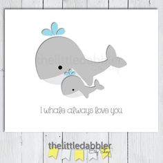 I Whale Always Love You Printable Wall Art  by thelittledabbler