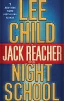 Night school : a Jack Reacher novel / Lee Child  November 7