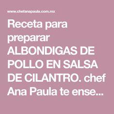 Receta para preparar ALBONDIGAS DE POLLO EN SALSA DE CILANTRO. chef Ana Paula te enseña como preparar ALBONDIGAS DE POLLO EN SALSA DE CILANTRO de manera fácil y rápida