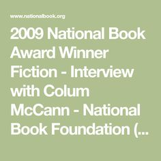 2009 National Book Award Winner Fiction - Interview with Colum McCann - National Book Foundation (For Hunter) Colum Mccann, National Book Award Winners, Mfa Programs, Foundation, Fiction, Interview, Books, Libros, Book