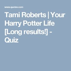 Tami Roberts | Your Harry Potter Life [Long results!] - Quiz