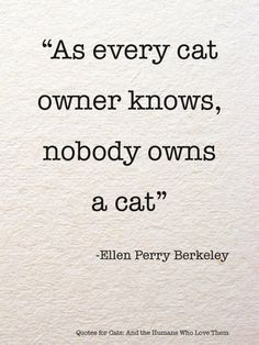 As every cat owner knows, nobody owns a cat. Ellen Perry Berkeley