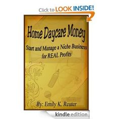 Home Daycare Money: Start and Manage a Niche Business for REAL Profits