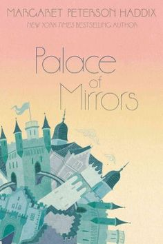 Palace of Mirrors by Margaret Peterson Haddix - Fourteen-year-old Cecilia has always known she is the true princess of Suala, but when she and her best friend, Harper, decide to speed up her ascendancy to the throne, they find danger and many imposters who challenge her claim.