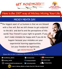 """#GetMickeyMized:  """"If you don't make mistakes be #happy and if you do be happier because your mistakes are your experiential learning opportunities. Let your #freedom be legitimized, get #MICKEYMIZED.""""  Share this to start a #Wellness Revolution for Human Evolution.   Friends, happy to share that today it's the 200th way of #MickeyMizing your life! Thank you all for your support and encouragement."""