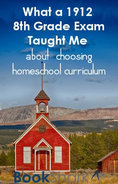 What a 1912 Eighth Grade Exam Taught Me About  Choosing Homeschool Curriculum