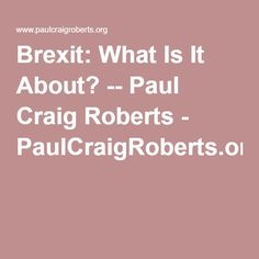 Brexit: What Is It About? -- Paul Craig Roberts - PaulCraigRoberts.org
