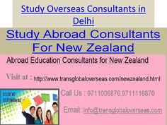 Study overseas consultants in delhi  Veritable focal motivations driving Study overseas in NZ are the work place gave by government polytechnic to their understudy. Government polytechnics see a central part while separating for occupation in New Zealand. Understudy have sound to pick their own specific Colleges and university before applying understudy visa for New Zealand.  visit at : http://www.transglobaloverseas.com/