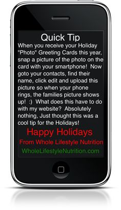 Really COOL Tip For The Holidays! I did this last year and I got to enjoy seeing my friends and family all year long on my cell phone! Trust me you want to see this :) http://wholelifestylenutrition.com/uncategorized/great-tip-for-the-holidays/
