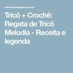 Tricô + Crochê: Regata de Tricô Melodia - Receita e legenda