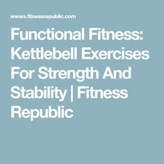 Functional Fitness: Kettlebell Exercises For Strength And Stability | Fitness Republic