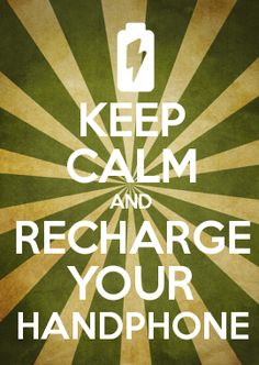 KEEP CALM AND RECHARGE YOUR HANDPHONE - a message by Ashley.