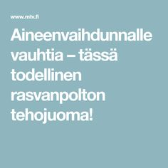 Aineenvaihdunnalle vauhtia – tässä todellinen rasvanpolton tehojuoma! Mtv, Food And Drink, Health Fitness, Weight Loss, Lifestyle, Drinks, Drinking, Beverages, Drink