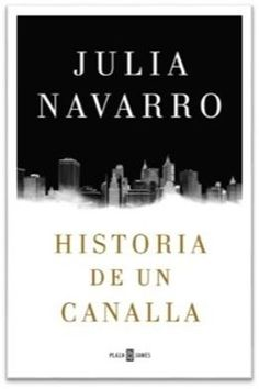 La nueva novela de Julia Navarro, 'Historia de un canalla'