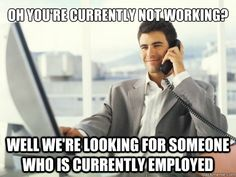 Scumbag Job Recruiter You need a job to get a job.
