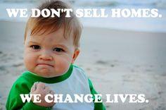 Beyond Real Estate #6: we don't sell homes. We change lives.  #realestate #agent #realtor #broker #properties #homes #home #business #job #lovemyjob #humour #joke #fun #meme #life #lifechange #changeyourlife #change #sale #client #seller #buyer #online #marketing #digital #smartphone #communication #юмор #недвижимость