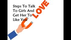 Steps To Talk To Girls And Get Her To Like You