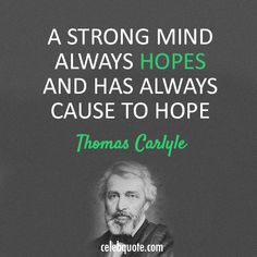 Leaders are dealers in hope. Thomas Carlyle would affirm this.