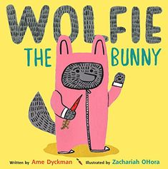 Book of the Week: Wolfie the Bunny by Ame Dyckman. The Bunny family has adopted a wolf son, and daughter Dot is the only one who realizes Wolfie can--and might--eat them all up!