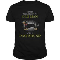Never Underestimate An Old Man With A  Dachshund
