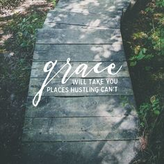 Grace will take you places hustle can't.