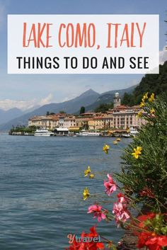 There are many fun things to do at Lake Como. Here are some tips for how to get there, when the best time is to visit, and what to do in Lake Como, Italy.