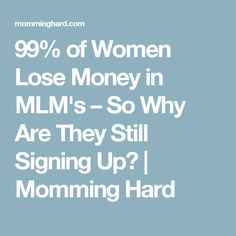 99% of Women Lose Money in MLM's – So Why Are They Still Signing Up?   Momming Hard