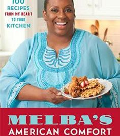 Melba'S American Comfort: 100 Recipes From My Heart To Your Kitchen PDF