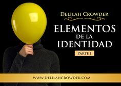 ELEMENTOS DE LA IDENTIDAD Parte #1 Estudio Biblico by Delilah Crowder