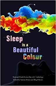 Sleep Is a Beautiful Colour: 2017 National Flash-Fiction Day Anthology by Santino Prinzi - Createspace Independent Publishing Platform -… Emperors New Groove, Every Day Book, Book Summaries, Best Selling Books, Fiction Books, Book Recommendations, Short Stories, Audio Books, Recommended Books