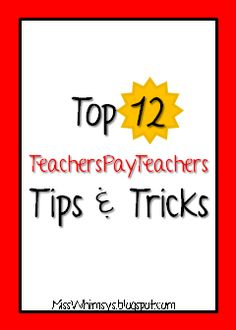 Top 12 TpT Tips and Tricks...great blog with great advice for selling successfully on TpT.