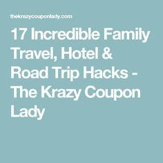 17 Incredible Family Travel, Hotel & Road Trip Hacks - The Krazy Coupon Lady