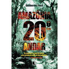 Amazônia 20º Andar by Guilherme Fiuza.
