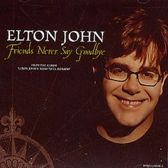 Elton John Friends Never Say Goodbye Single.