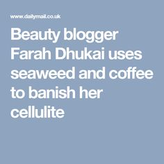 Beauty blogger Farah Dhukai uses seaweed and coffee to banish her cellulite