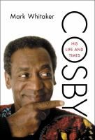 Cosby : his life and times / Mark Whitaker.