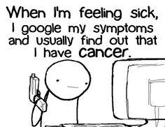 Googling symptoms is ridic im such a hypochondriac ha