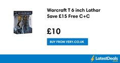 Warcraft T 6 inch Lothar Save £15 Free C+C, £10 at Very.co.uk