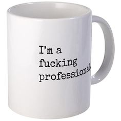 I'm a fucking professional. Funny Coffee Mugs.