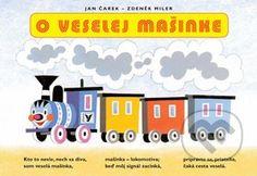 O VESELEJ MASINKE Popularne leporelo s obrazkami Zdenka Milera o farebnom vlaciku: o tom, ako jazdi po krajine, zastavuje na roznych staniciach a nakoniec aj odpociva v postielke. Potesi vsetky deti aj ich rodicov...