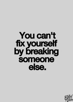 you can't fix yourself by breaking someone else - motivational quotes Life Quotes Pictures, Inspirational Quotes Pictures, Picture Quotes, Unique Quotes, Life Images, Wisdom Quotes, Quotes To Live By, Best Quotes, Funny Quotes