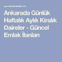 Ankarada Günlük Haftalık Aylık Kiralık Daireler - Güncel Emlak İlanları