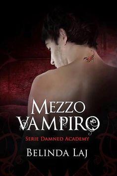 Romance and Fantasy for Cosmopolitan Girls: MEZZO VAMPIRO, DAMNED ACADEMY SERIES  #1 - BELINDA...