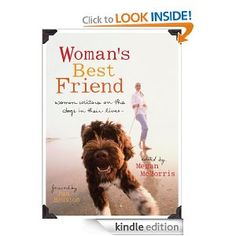 Amazon.com: Woman's Best Friend: Women Writers on the Dogs in Their Lives eBook: Megan McMorris, Pam Houston: Kindle Store