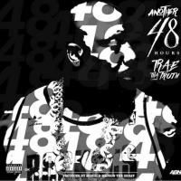 Trae Tha Truth - Another 48 Hours