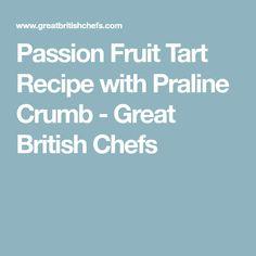 Passion Fruit Tart Recipe with Praline Crumb - Great British Chefs