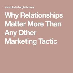 Why Relationships Matter More Than Any Other Marketing Tactic